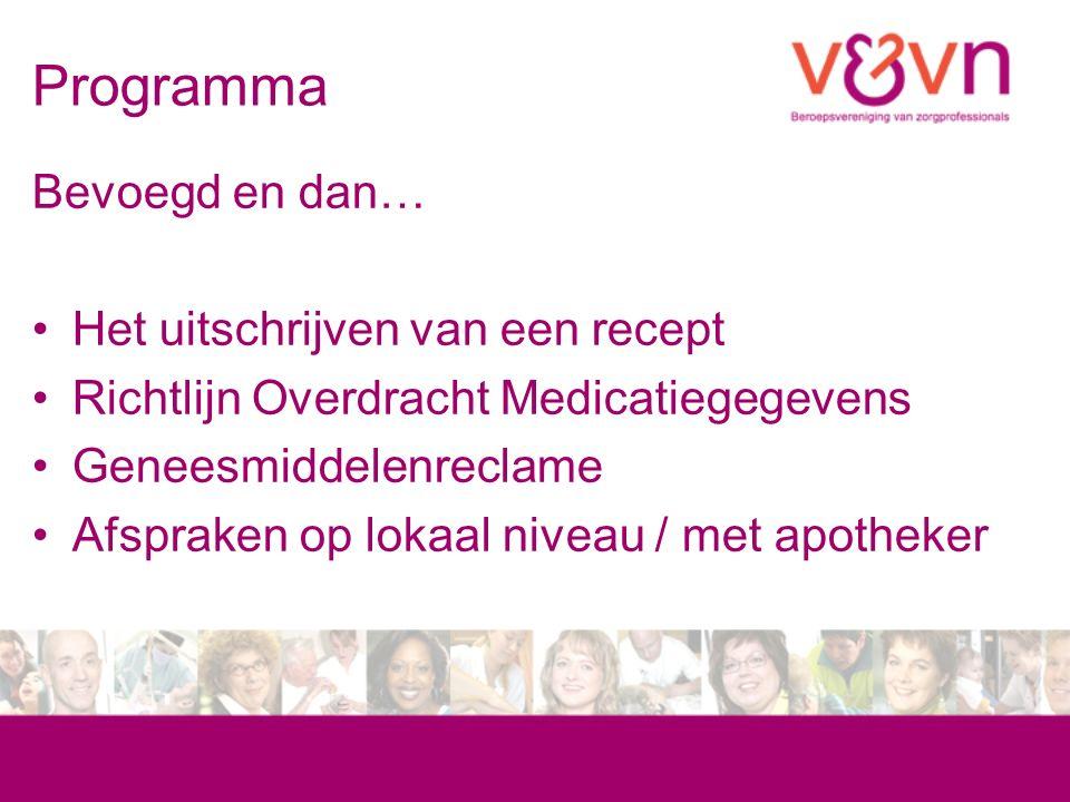 Programma Bevoegd en dan… Het uitschrijven van een recept Richtlijn Overdracht Medicatiegegevens Geneesmiddelenreclame Afspraken op lokaal niveau / met apotheker