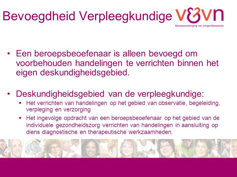 Bevoegdheid Verpleegkundige Een beroepsbeoefenaar is alleen bevoegd om voorbehouden handelingen te verrichten binnen het eigen deskundigheidsgebied.