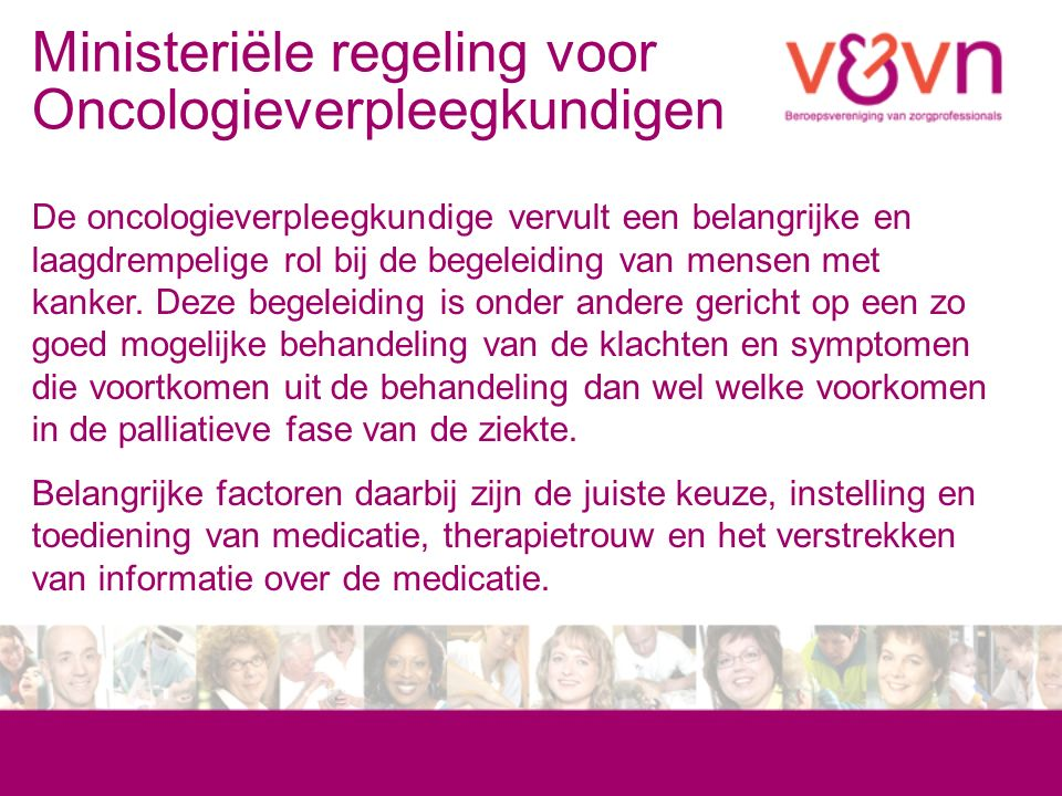 Ministeriële regeling voor Oncologieverpleegkundigen De oncologieverpleegkundige vervult een belangrijke en laagdrempelige rol bij de begeleiding van mensen met kanker.