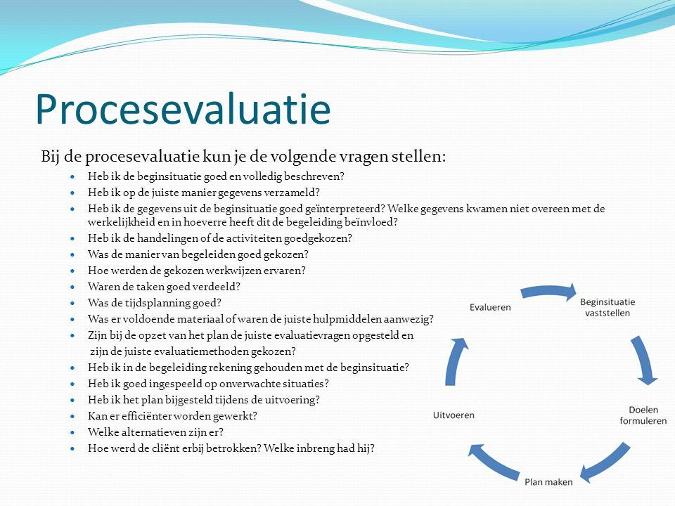 Procesevaluatie Bij de procesevaluatie kun je de volgende vragen stellen: Heb ik de beginsituatie goed en volledig beschreven.