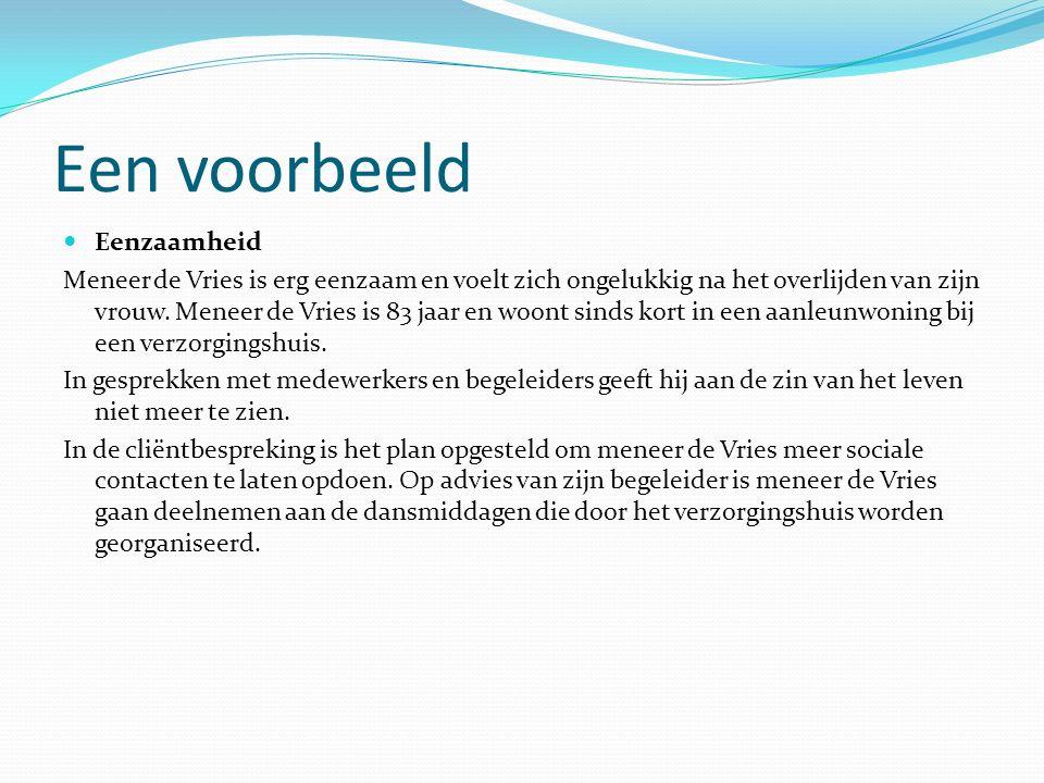 Een voorbeeld Eenzaamheid Meneer de Vries is erg eenzaam en voelt zich ongelukkig na het overlijden van zijn vrouw.