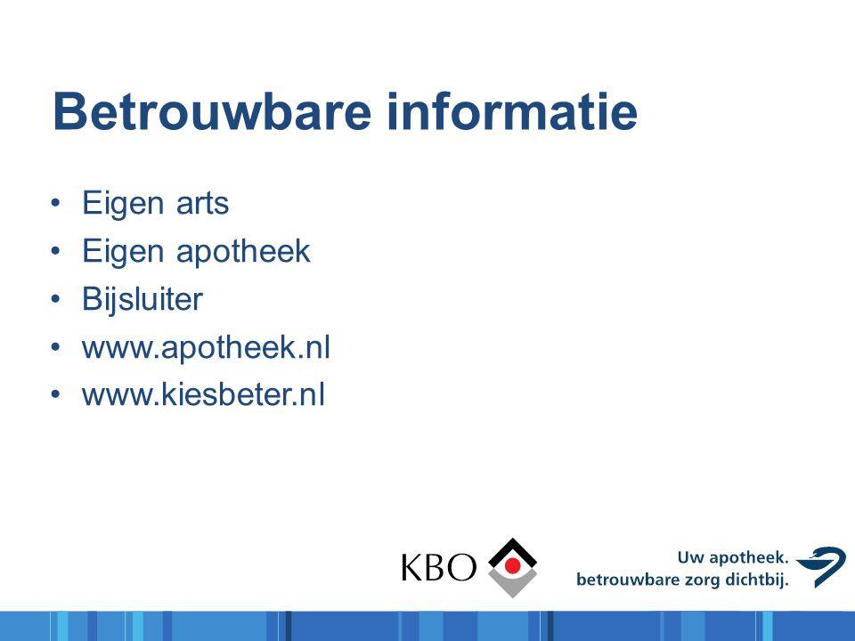 Betrouwbare informatie Eigen arts Eigen apotheek Bijsluiter www.apotheek.nl www.kiesbeter.nl