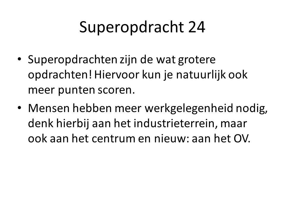 Superopdracht 24 Superopdrachten zijn de wat grotere opdrachten.