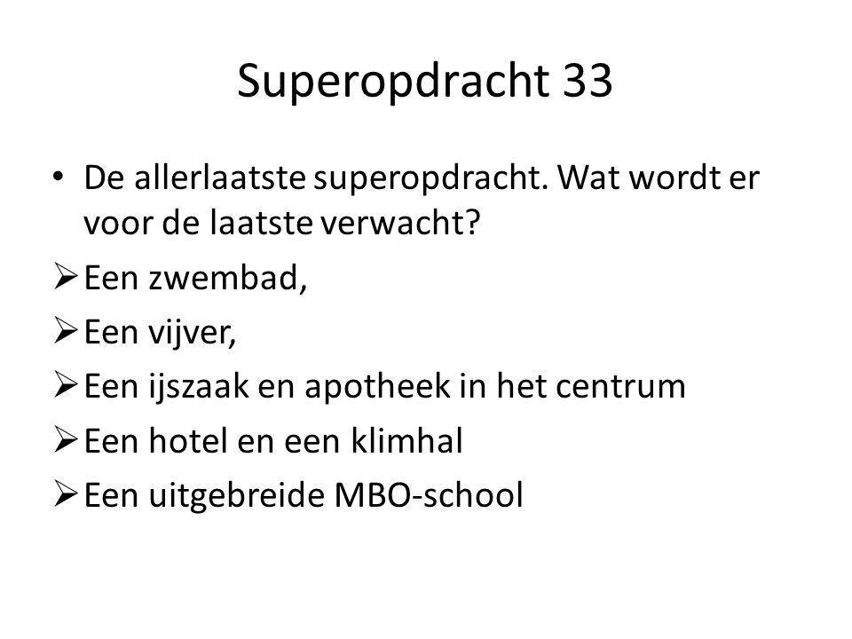Superopdracht 33 De allerlaatste superopdracht. Wat wordt er voor de laatste verwacht.