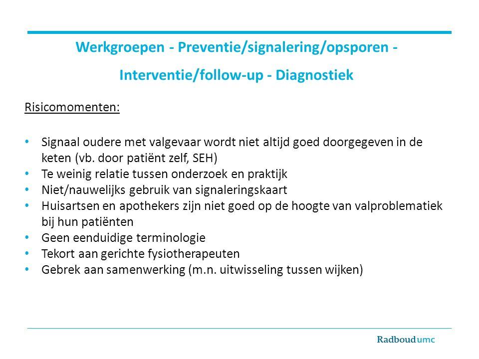 Risicomomenten: Signaal oudere met valgevaar wordt niet altijd goed doorgegeven in de keten (vb. door patiënt zelf, SEH) Te weinig relatie tussen onde