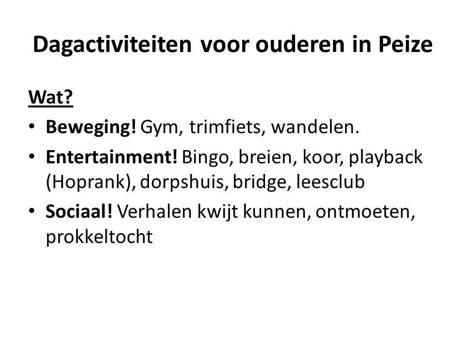 Dagactiviteiten voor ouderen in Peize Wat? Beweging! Gym, trimfiets, wandelen. Entertainment! Bingo, breien, koor, playback (Hoprank), dorpshuis, brid