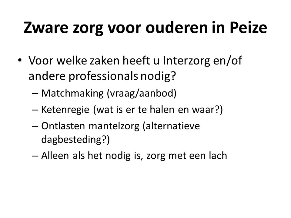 Zware zorg voor ouderen in Peize Voor welke zaken heeft u Interzorg en/of andere professionals nodig? – Matchmaking (vraag/aanbod) – Ketenregie (wat i