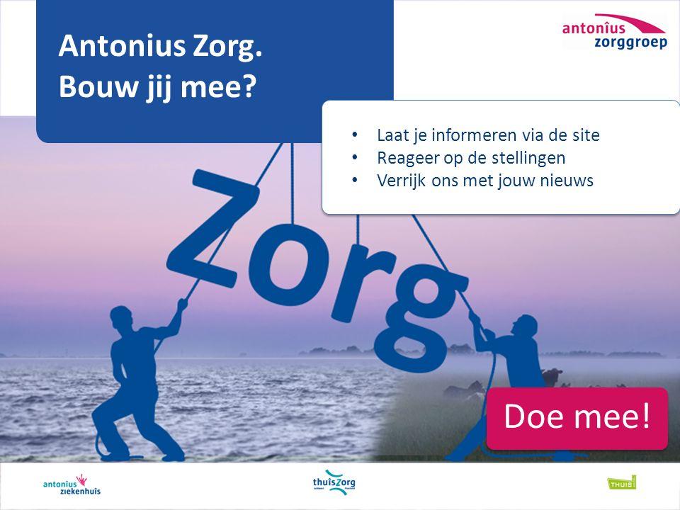 Laat je informeren via de site Reageer op de stellingen Verrijk ons met jouw nieuws Antonius Zorg.