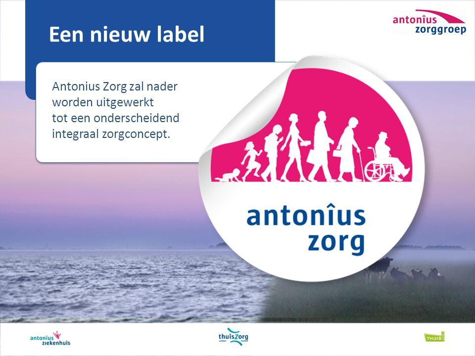 Een nieuw label Antonius Zorg zal nader worden uitgewerkt tot een onderscheidend integraal zorgconcept.