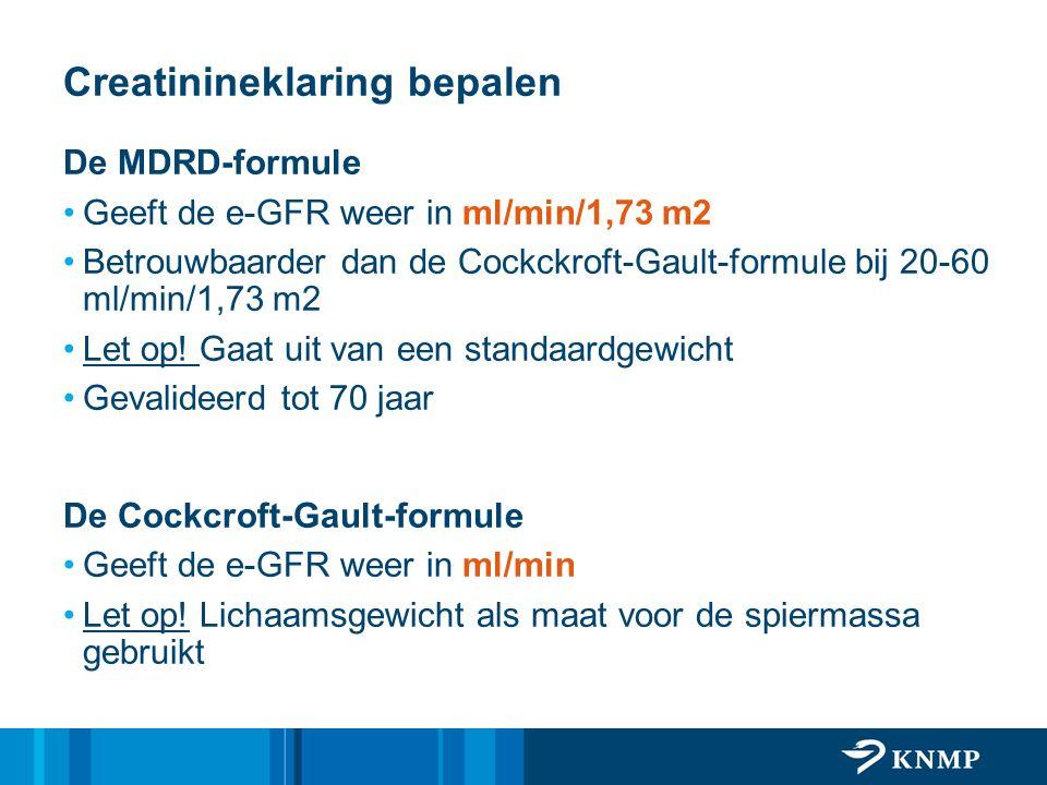 Creatinineklaring bepalen De MDRD-formule Geeft de e-GFR weer in ml/min/1,73 m2 Betrouwbaarder dan de Cockckroft-Gault-formule bij 20-60 ml/min/1,73 m