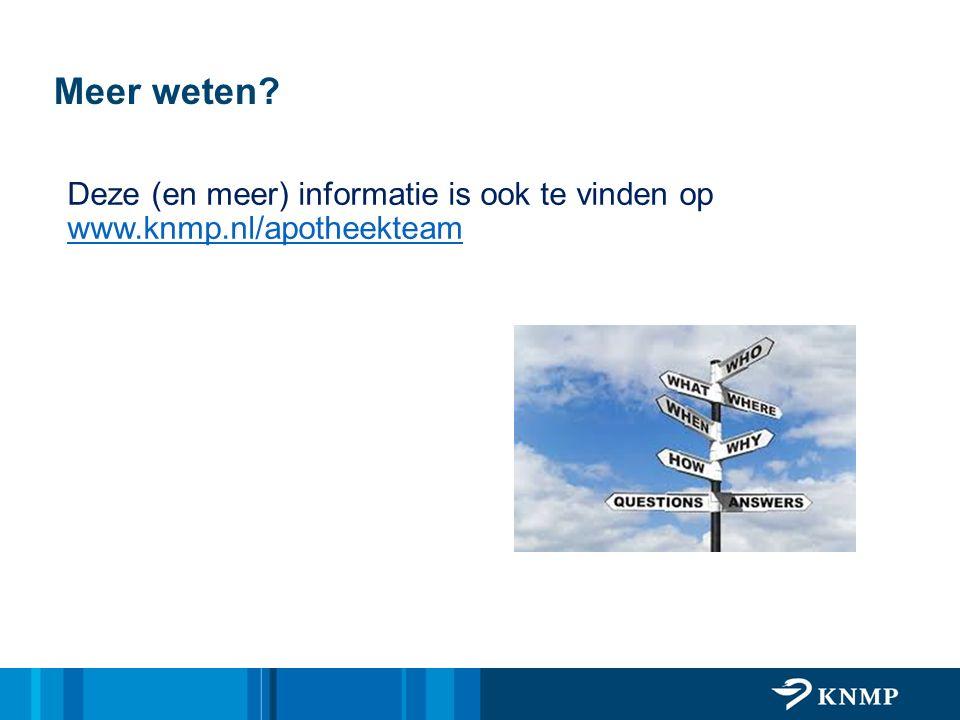 Deze (en meer) informatie is ook te vinden op www.knmp.nl/apotheekteam www.knmp.nl/apotheekteam Meer weten?