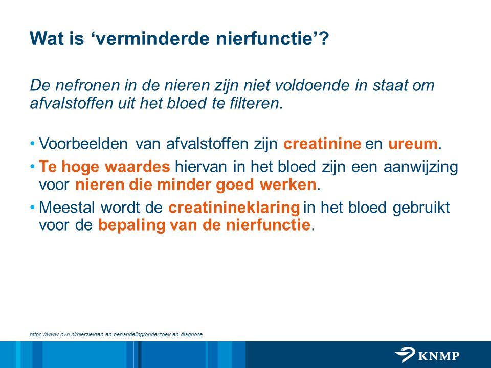 Wat is 'verminderde nierfunctie'? De nefronen in de nieren zijn niet voldoende in staat om afvalstoffen uit het bloed te filteren. Voorbeelden van afv