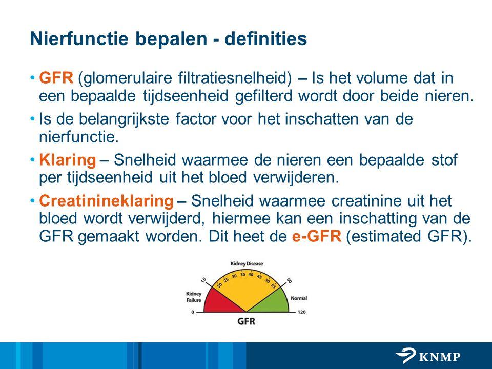 Nierfunctie bepalen - definities GFR (glomerulaire filtratiesnelheid) – Is het volume dat in een bepaalde tijdseenheid gefilterd wordt door beide nier
