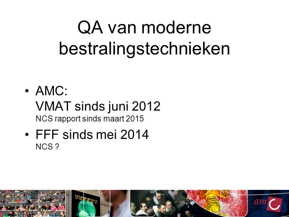 QA van moderne bestralingstechnieken AMC: VMAT sinds juni 2012 NCS rapport sinds maart 2015 FFF sinds mei 2014 NCS ?