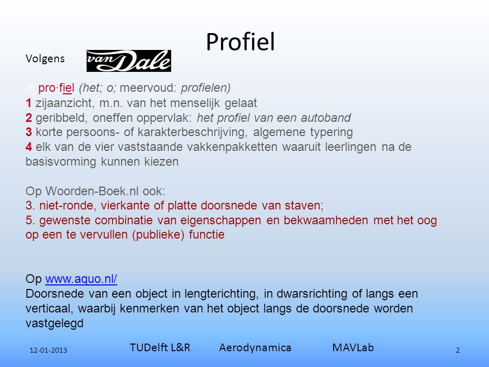 Profielen Algemeen 12-01-2013 TUDelft L&R Aerodynamica MAVLab 3 In de verschillende definities zijn voor ons twee aspecten van belang.