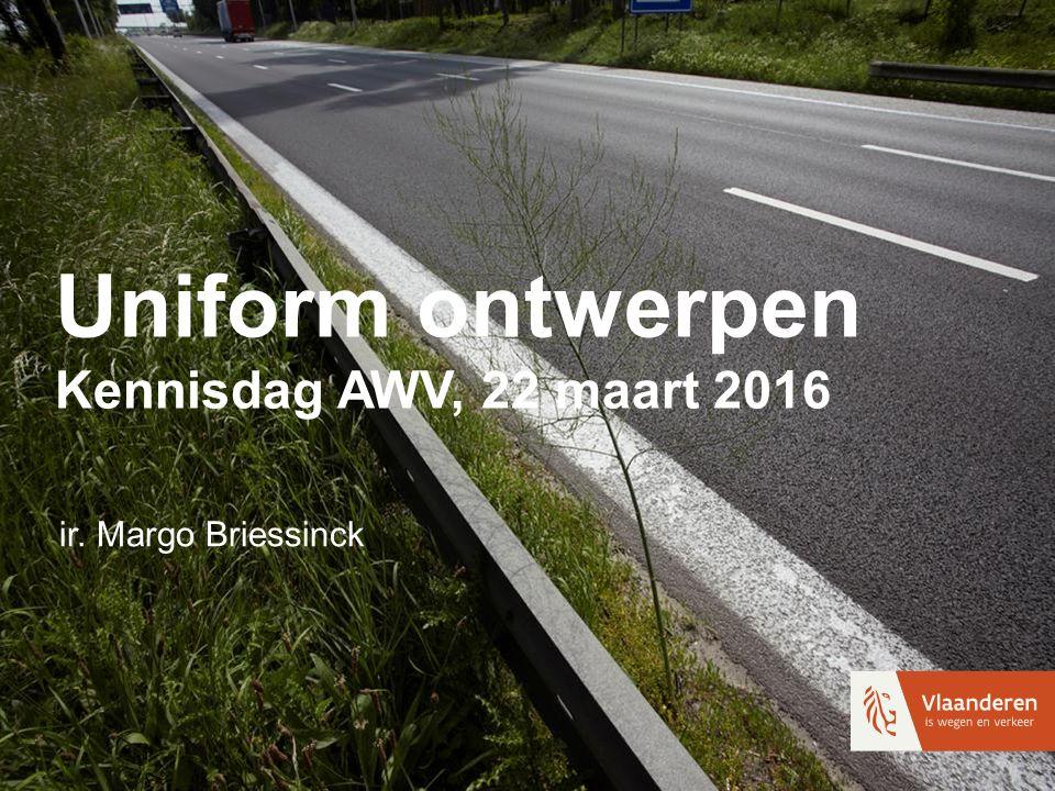 Uniform ontwerpen Kennisdag AWV, 22 maart 2016 ir. Margo Briessinck