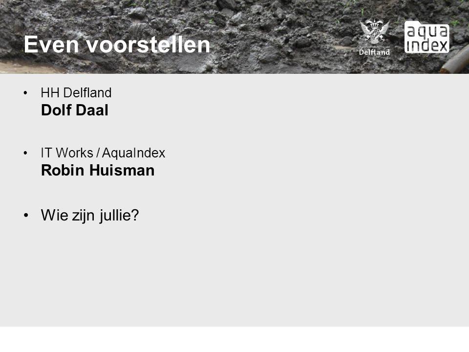 Even voorstellen HH Delfland Dolf Daal IT Works / AquaIndex Robin Huisman Wie zijn jullie