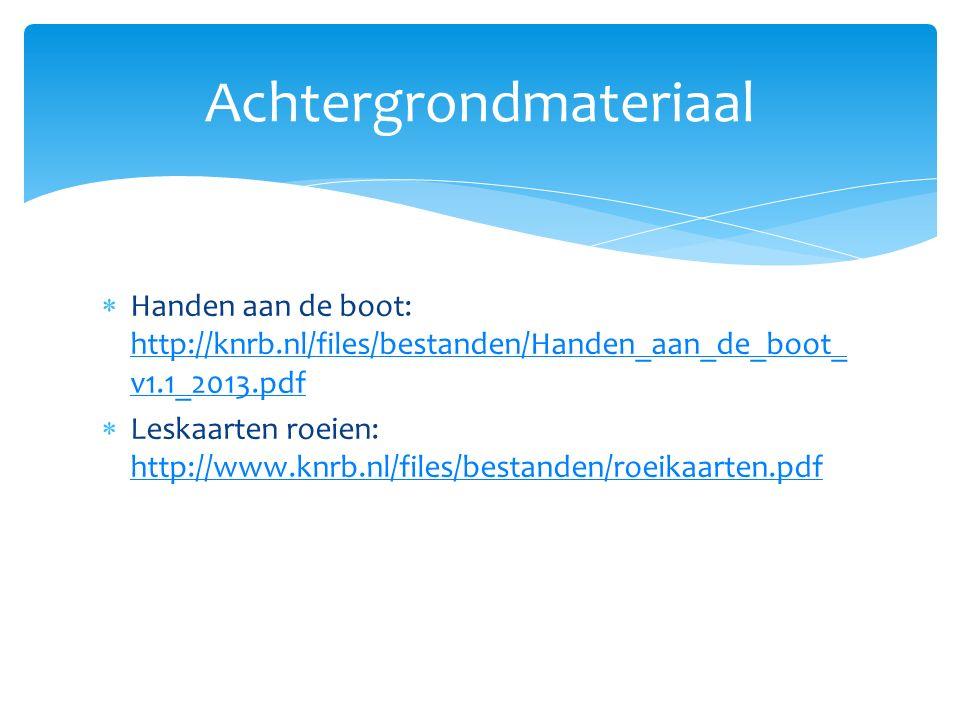  Handen aan de boot: http://knrb.nl/files/bestanden/Handen_aan_de_boot_ v1.1_2013.pdf http://knrb.nl/files/bestanden/Handen_aan_de_boot_ v1.1_2013.pdf  Leskaarten roeien: http://www.knrb.nl/files/bestanden/roeikaarten.pdf http://www.knrb.nl/files/bestanden/roeikaarten.pdf Achtergrondmateriaal