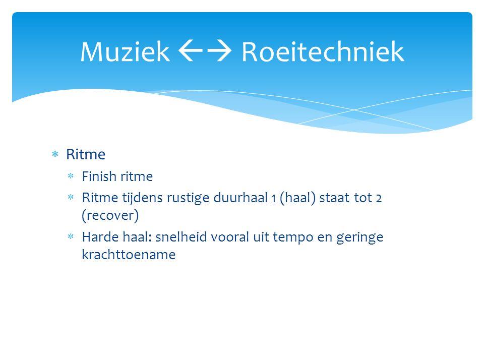  Ritme  Finish ritme  Ritme tijdens rustige duurhaal 1 (haal) staat tot 2 (recover)  Harde haal: snelheid vooral uit tempo en geringe krachttoename Muziek  Roeitechniek