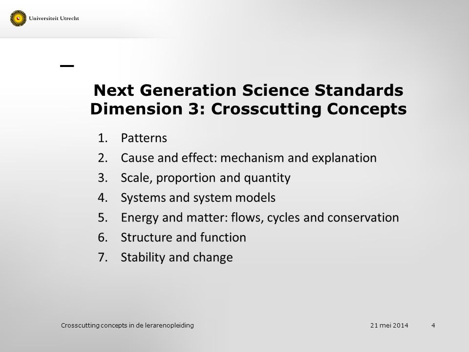 Next Generation Science Standards Dimension 3: Crosscutting Concepts 21 mei 2014 Crosscutting concepts in de lerarenopleiding 4