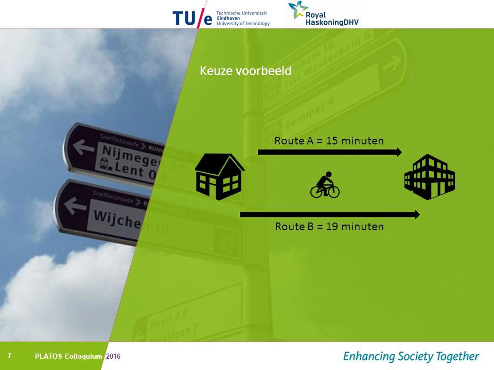 7 Keuze voorbeeld Route A = 15 minuten Route B = 19 minuten PLATOS Colloquium 2016