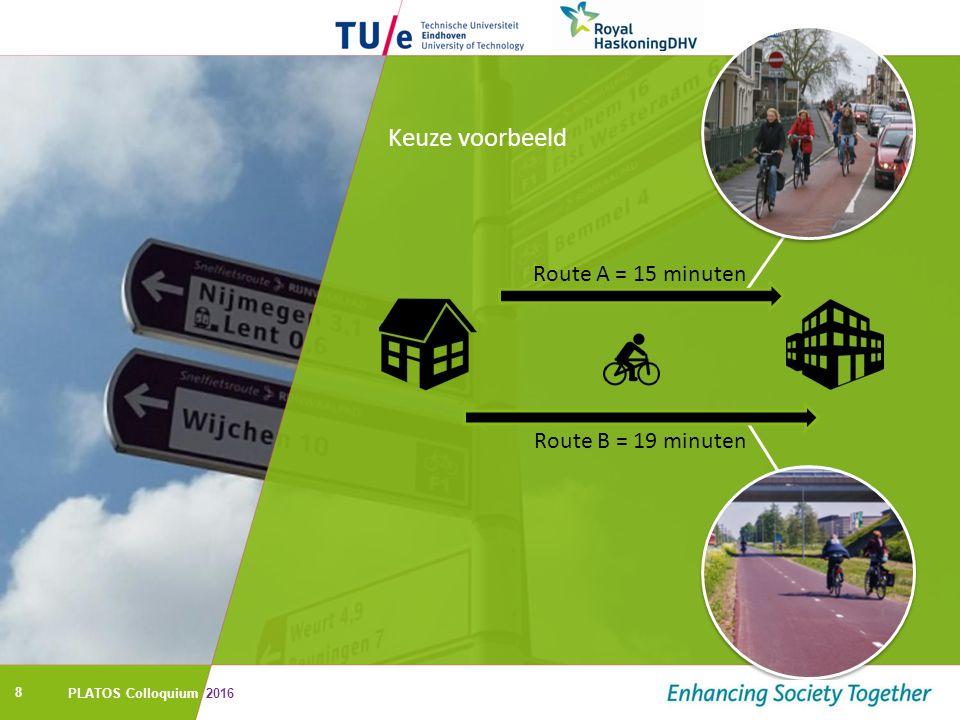 8 Keuze voorbeeld Route A = 15 minuten Route B = 19 minuten PLATOS Colloquium 2016