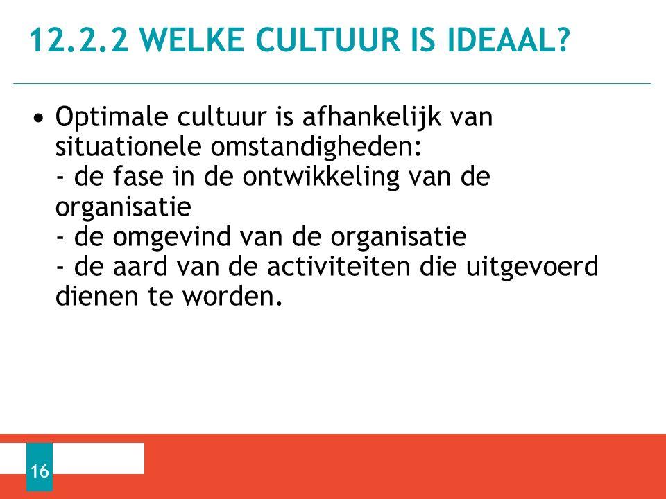 Optimale cultuur is afhankelijk van situationele omstandigheden: - de fase in de ontwikkeling van de organisatie - de omgevind van de organisatie - de