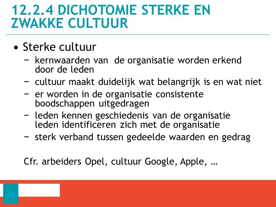 Sterke cultuur − kernwaarden van de organisatie worden erkend door de leden − cultuur maakt duidelijk wat belangrijk is en wat niet − er worden in de