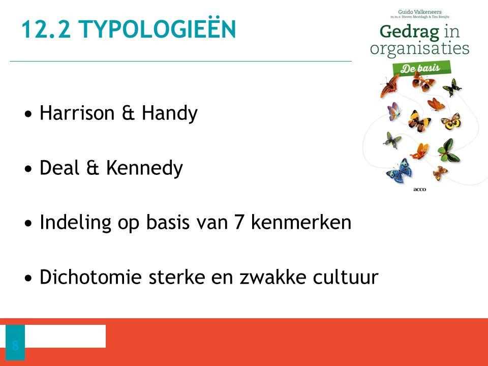 Harrison & Handy Deal & Kennedy Indeling op basis van 7 kenmerken Dichotomie sterke en zwakke cultuur 12.2 TYPOLOGIEËN 8