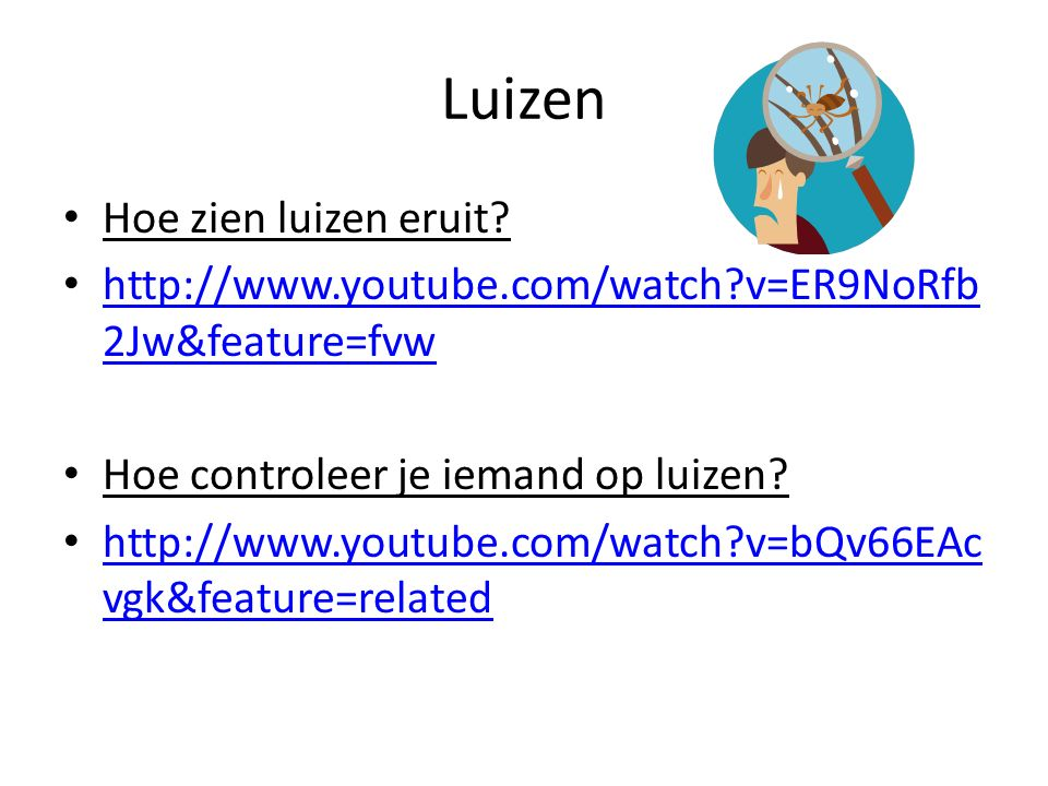 Luizen Hoe zien luizen eruit? http://www.youtube.com/watch?v=ER9NoRfb 2Jw&feature=fvw http://www.youtube.com/watch?v=ER9NoRfb 2Jw&feature=fvw Hoe cont