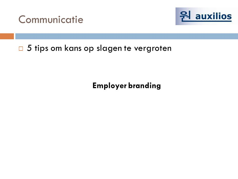 Communicatie  5 tips om kans op slagen te vergroten Employer branding