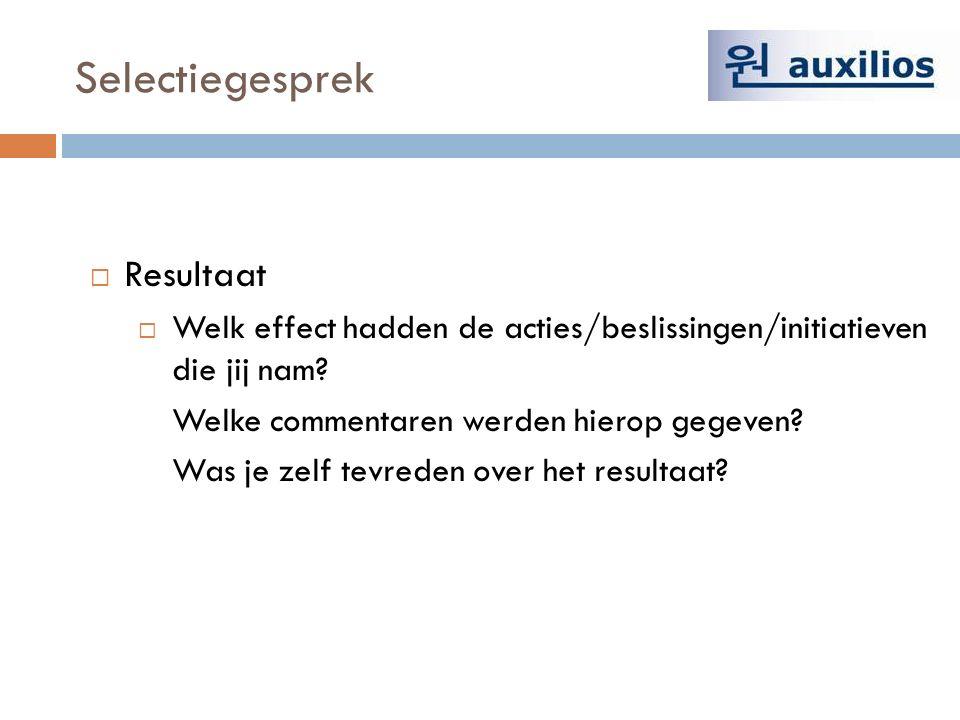 Selectiegesprek  Resultaat  Welk effect hadden de acties/beslissingen/initiatieven die jij nam.