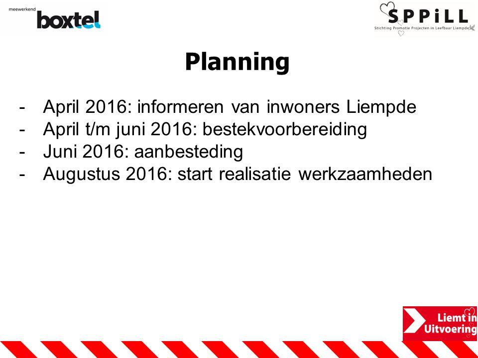 Planning -April 2016: informeren van inwoners Liempde -April t/m juni 2016: bestekvoorbereiding -Juni 2016: aanbesteding -Augustus 2016: start realisatie werkzaamheden