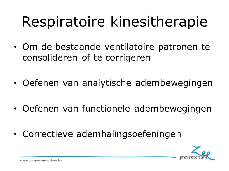 Respiratoire kinesitherapie Om de bestaande ventilatoire patronen te consolideren of te corrigeren Oefenen van analytische adembewegingen Oefenen van functionele adembewegingen Correctieve ademhalingsoefeningen