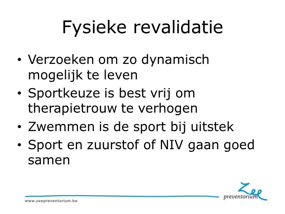 Fysieke revalidatie Verzoeken om zo dynamisch mogelijk te leven Sportkeuze is best vrij om therapietrouw te verhogen Zwemmen is de sport bij uitstek Sport en zuurstof of NIV gaan goed samen