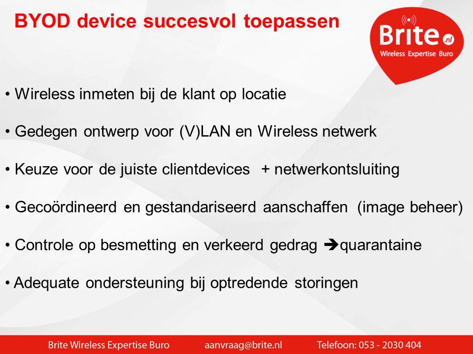 BYOD device uitdagingen samengevat De meeste prive devices zijn niet dual band Wifi (5 GHz) De 2.4 GHz band is beperkt toepasbaar (storingsgevoelig) M