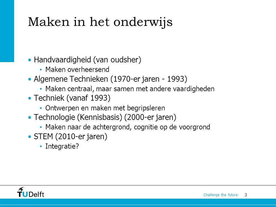 3 Challenge the future Maken in het onderwijs Handvaardigheid (van oudsher) Maken overheersend Algemene Technieken (1970-er jaren - 1993) Maken centraal, maar samen met andere vaardigheden Techniek (vanaf 1993) Ontwerpen en maken met begripsleren Technologie (Kennisbasis) (2000-er jaren) Maken naar de achtergrond, cognitie op de voorgrond STEM (2010-er jaren) Integratie?