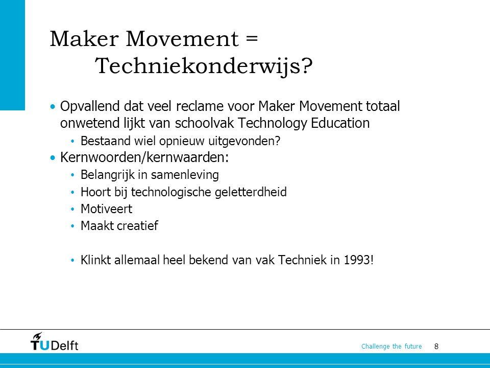 8 Challenge the future Maker Movement = Techniekonderwijs? Opvallend dat veel reclame voor Maker Movement totaal onwetend lijkt van schoolvak Technolo