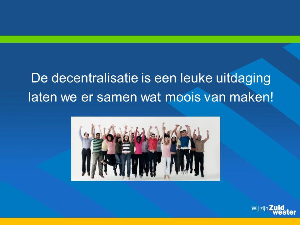 De decentralisatie is een leuke uitdaging laten we er samen wat moois van maken!