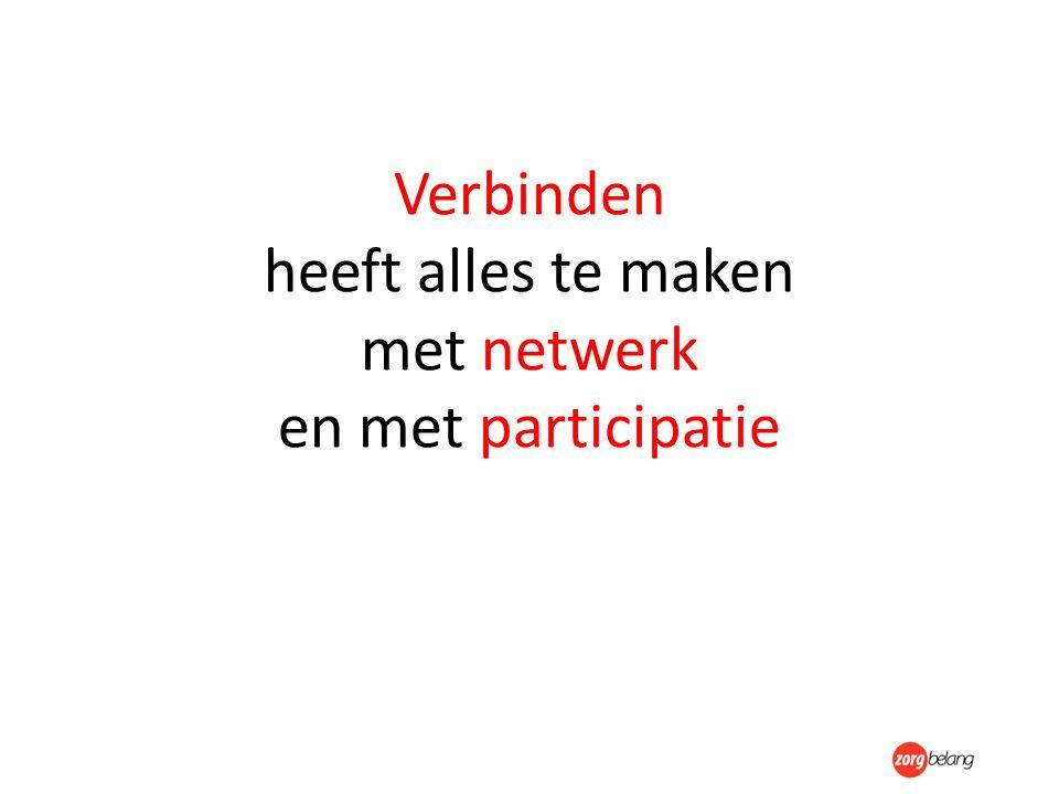 Verbinden heeft alles te maken met netwerk en met participatie