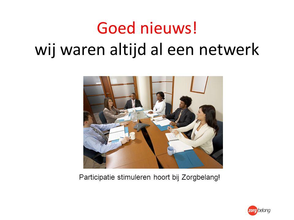 Goed nieuws! wij waren altijd al een netwerk Participatie stimuleren hoort bij Zorgbelang!