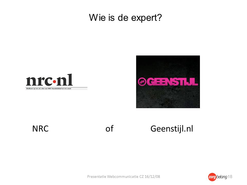 NRC of Geenstijl.nl Wie is de expert Presentatie Webcommunicatie CZ 16/12/08 18