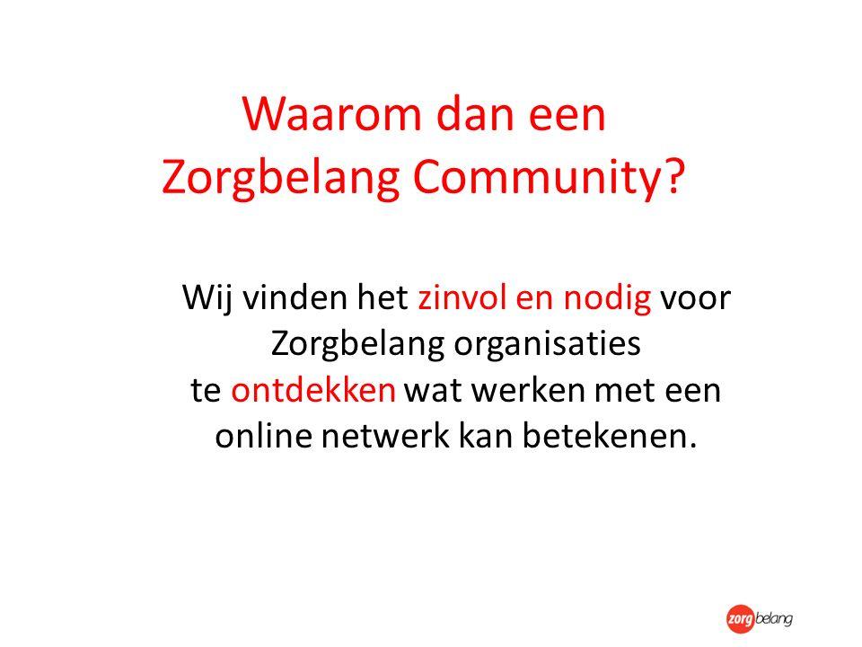 Waarom dan een Zorgbelang Community? Wij vinden het zinvol en nodig voor Zorgbelang organisaties te ontdekken wat werken met een online netwerk kan be