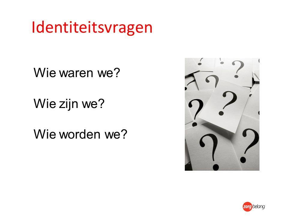 Identiteitsvragen Wie waren we? Wie zijn we? Wie worden we?