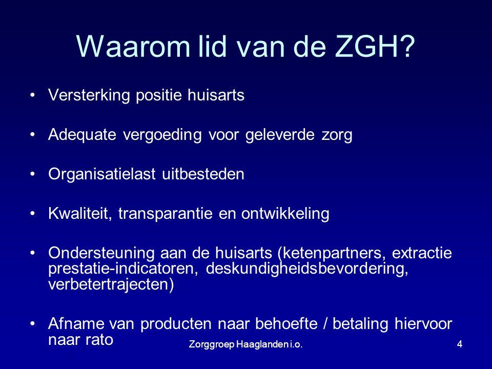 Zorggroep Haaglanden i.o.4 Waarom lid van de ZGH? Versterking positie huisarts Adequate vergoeding voor geleverde zorg Organisatielast uitbesteden Kwa