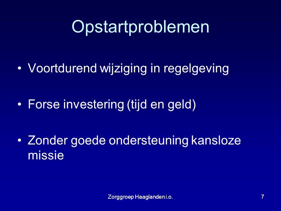 Zorggroep Haaglanden i.o.7 Opstartproblemen Voortdurend wijziging in regelgeving Forse investering (tijd en geld) Zonder goede ondersteuning kansloze
