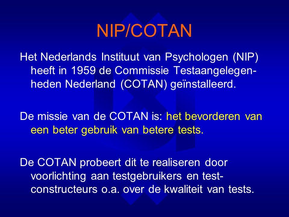 NIP/COTAN Het Nederlands Instituut van Psychologen (NIP) heeft in 1959 de Commissie Testaangelegen- heden Nederland (COTAN) geïnstalleerd.