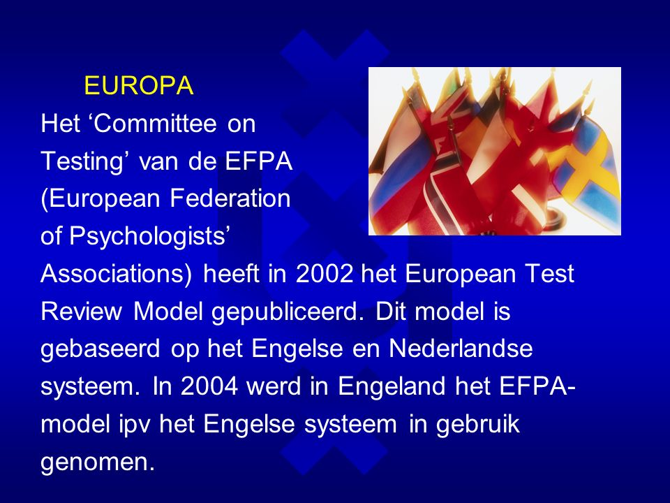 EUROPA Het 'Committee on Testing' van de EFPA (European Federation of Psychologists' Associations) heeft in 2002 het European Test Review Model gepubl