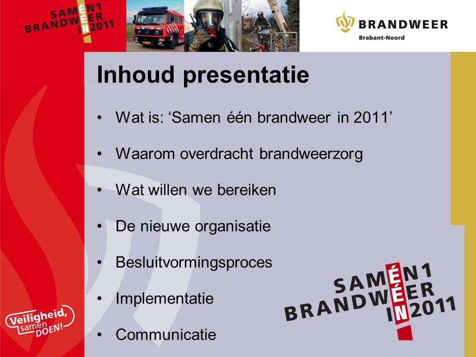 Doel: Een brandweerorganisatie die is toegerust om aan de eisen die samenleving en overheid nu en in de toekomst stelt te kunnen voldoen Samen één brandweer in 2011