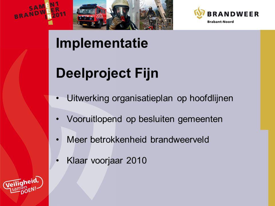 Deelproject Fijn Uitwerking organisatieplan op hoofdlijnen Vooruitlopend op besluiten gemeenten Meer betrokkenheid brandweerveld Klaar voorjaar 2010 Implementatie